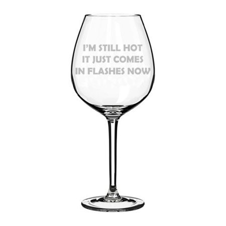 Wine Glass Goblet Funny Menopause I'm Still Hot It Just Comes In Flashes Now (20 oz Jumbo) 2007 Italian Still Wine