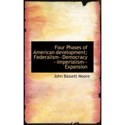Four Phases of American Development; Federalism--Democracy --Imperialism--Expansion