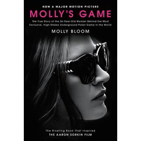 Molly's Game [movie Tie-In] : The True Story of the 26-Year-Old Woman Behind the Most Exclusive, High-Stakes Underground Poker Game in the