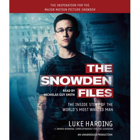 The Snowden Files (Movie Tie In Edition) : The Inside Story of the World's Most Wanted