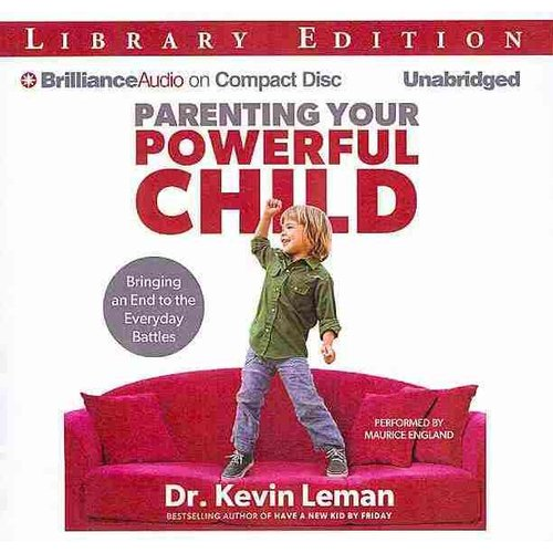 Parenting Your Powerful Child: Bringing an End to the Everyday Battles: Library Edition