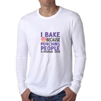 I Bake Because Punching People Is Frowned Upon Funny Chef Men's Long Sleeve T-Shirt