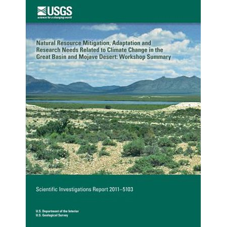 Natural Resource Mitigation  Adaptation And Research Needs Related To Climate Change In The Great Basin And Mojave Desert  Workshop Summary