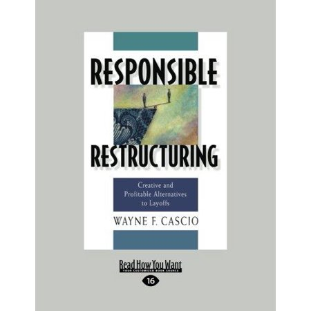 Responsible Restructuring  Creative And Profitable Alternatives To Layoffs  Large Print 16Pt