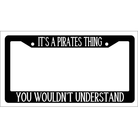It's A Pirates Thing You Wouldn't Understand Black Plastic License Plate Frame](Pirate Things)