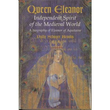 Queen Eleanor  Independent Spirit Of The Medieval World   A Biography Of Eleanor Of Aquitaine
