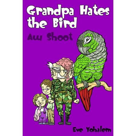 Grandpa HATES THE BIRD:Aw Shoot (Story #6) - eBook - Grandpa Hates Halloween Original