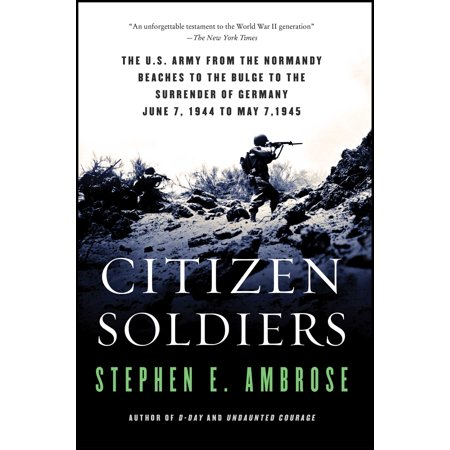 Citizen Soldiers : The U S Army from the Normandy Beaches to the Bulge to the Surrender of (Best Beaches In Normandy)