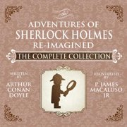 The Adventures of Sherlock Holmes - Re-Imagined - The Complete Collection