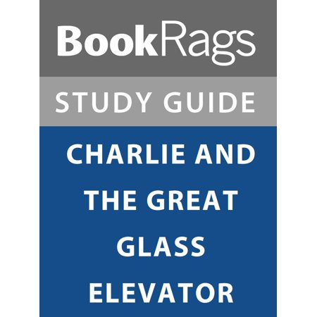 Summary & Study Guide: Charlie and the Great Glass Elevator - (Charlie And The Great Glass Elevator Summary)