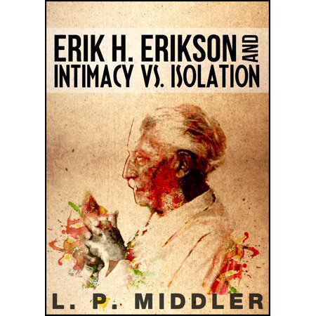 Erik H. Erikson and Intimacy vs. Isolation (Psychosocial Stages of Development) - (Child Ages And Stages Of Development Charts)