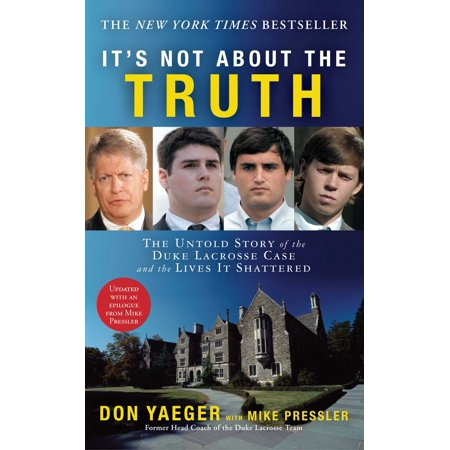 It's Not About the Truth : The Untold Story of the Duke Lacrosse Case and the Lives It
