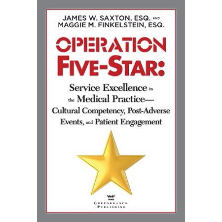Operation Five-Star : Service Excellence in the Medical Practice - Cultural Competency, Post-Adverse Events, and Patient