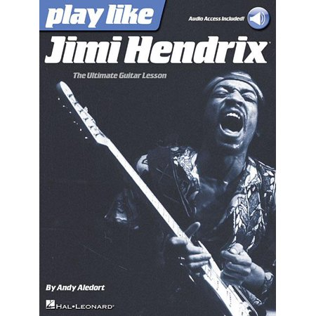 Play Like Jimi Hendrix: The Ultimate Guitar Lesson Book with Online Audio Tracks (Jimi Hendrix Leather)