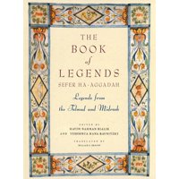 The Book of Legends/Sefer Ha-Aggadah : Legends from the Talmud and Midrash