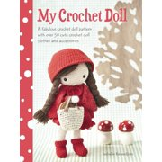My Crochet Doll: A Fabulous Crochet Doll Pattern with Over 50 Cute Crochet Doll's Clothes and Accessories (Paperback)