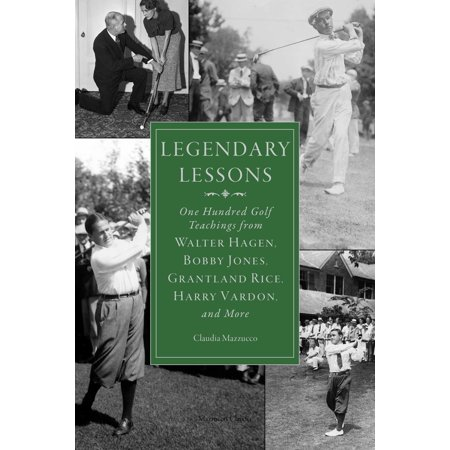 Legendary Lessons : More Than One Hundred Golf Teachings from Walter Hagen, Bobby Jones, Grantland Rice, Harry Vardon, and More - Halloween Lessons For Teaching