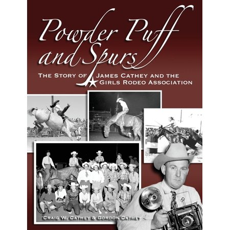Powder Puff and Spurs: The Story of James Cathey and the Girls Rodeo Association (Hardcover) ()
