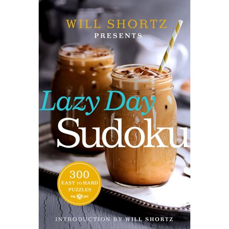 Will Shortz Presents Lazy Day Sudoku  300 Easy To Hard Puzzles