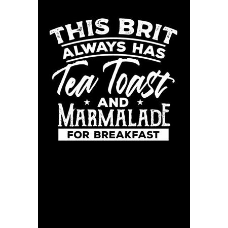 This Brit Always has Tea, Toast and Marmalade for Breakfast: Tea Notebook for everyone who loves to drink a cup of tea Irish Drinking Toasts