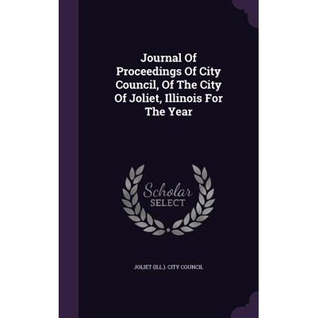 Journal of Proceedings of City Council, of the City of Joliet, Illinois for the - Party City Joliet Il