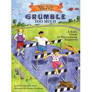 What to Do When You Grumble Too Much: A Kid's Guide to Overcoming Negativity (Paperback)