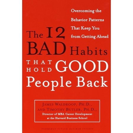 The 12 Bad Habits That Hold Good People Back : Overcoming the Behavior Patterns That Keep You From Getting (Keep Hair From Getting Frizzy In Humid Weather)