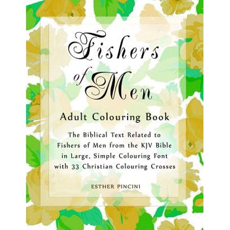 Fishers of Men Adult Colouring Book : The Biblical Text Related to Fishers of Men from the KJV Bible in Large, Simple Colouring Font with 33 Christian Colouring Crosses](Fishers Of Men Craft)