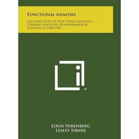 Functional Analysis  Lectures Given At New York University  Courant Institute Of Mathematical Sciences In 1960 1961