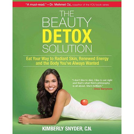 The Beauty Detox Solution  Eat Your Way To Radiant Skin  Renewed Energy And The Body Youve Always Wanted