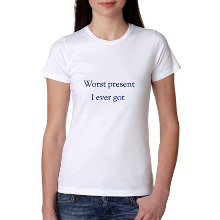 - Sarcastic Worst Present I Ever Got - Funny Gift Women's Cotton T-Shirt
