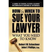 How & When to Sue Your Lawyer : What You Need to Know