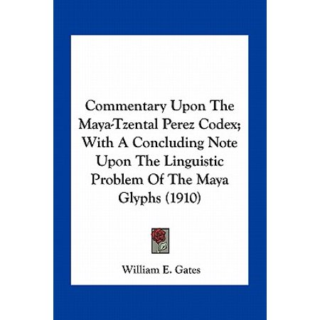 Commentary Upon the Maya-Tzental Perez Codex; With a Concluding Note Upon the Linguistic Problem of the Maya Glyphs