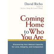Coming Home to Who You Are : Discovering Your Natural Capacity for Love, Integrity, and Compassion