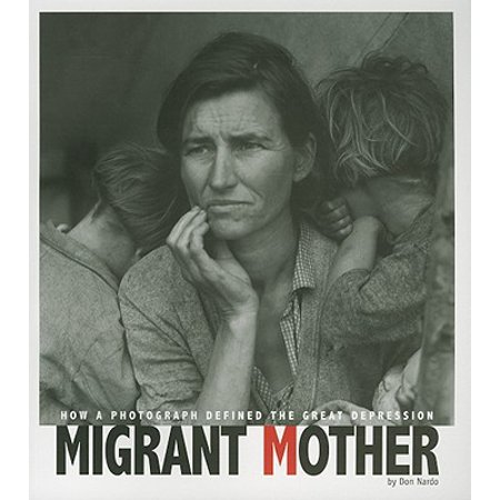 Migrant Mother : How a Photograph Defined the Great