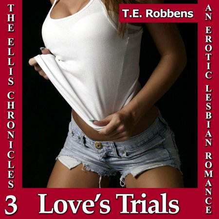 Love's Trials: An Erotic Lesbian Romance (The Ellis Chronicles - book 3) -