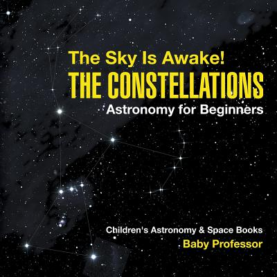 The Sky Is Awake! the Constellations - Astronomy for Beginners Children's Astronomy & Space Books (Paperback)
