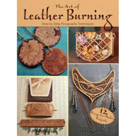 The Art of Leather Burning : Step-By-Step Pyrography Techniques](Lorax Craft)