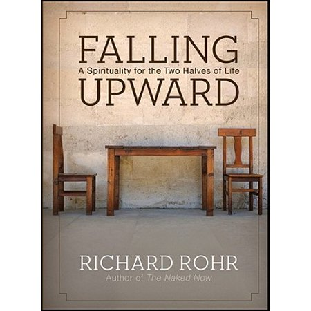 Falling Upward : A Spirituality for the Two Halves of (Spirituality And The Two Halves Of Life)