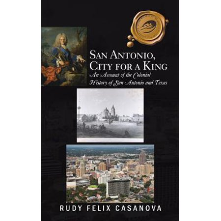 Party City In San Antonio Texas (San Antonio, City for a King : An Account of the Colonial History of San Antonio and)