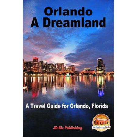 Orlando: A Dreamland - A Travel Guide for Orlando, Florida -