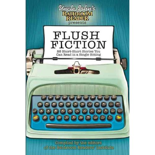 Uncle John's Bathroom Reader Presents Flush Fiction: 88 Short-Short Stories You Can Read in a Single Sitting