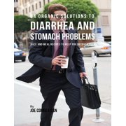 84 Organic Solutions to Diarrhea and Stomach Problems: Juice and Meal Recipes to Help You Recover Fast - eBook