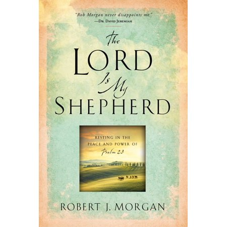 The Lord Is My Shepherd : Resting in the Peace and Power of Psalm