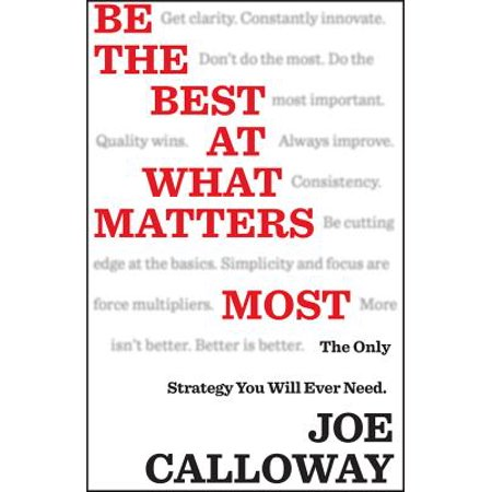 Be the Best at What Matters Most : The Only Strategy You Will Ever