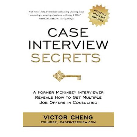 - Case Interview Secrets : A Former McKinsey Interviewer Reveals How to Get Multiple Job Offers in Consulting