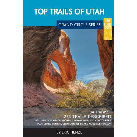 Top Trails of Utah : Includes Zion, Bryce, Capitol Reef, Canyonlands, Arches, Grand Staircase, Coral Pink Sand Dunes, Goblin Valley, and Glen