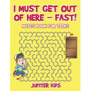 I Must Get Out of Here - Fast! Mazes Book for Teens (Paperback)