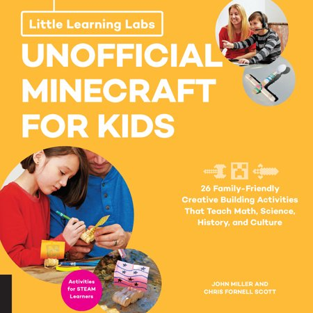 Little Learning Labs: Unofficial Minecraft for Kids, abridged paperback edition : 24 Family-Friendly Creative Building Activities That Teach Math, Science, History, and Culture; Projects for STEAM -