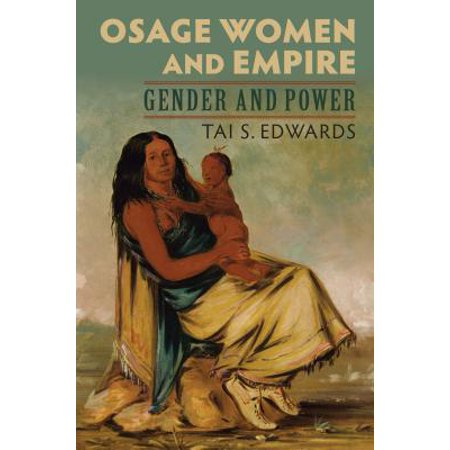 Osage Women and Empire : Gender and (Osage Women)